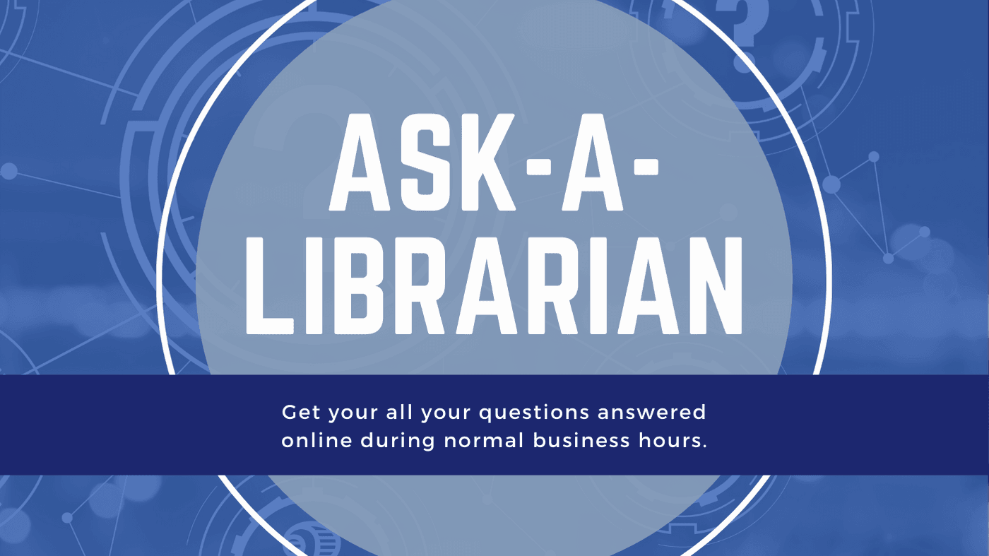 Ask-a-Librarian, get all your questions answered online during normal business hours